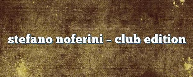 Airs on July 25, 2016 at 01:00PM Stefano Noferini Presents Club Edition