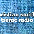 Christian Smith – Tronic Radio