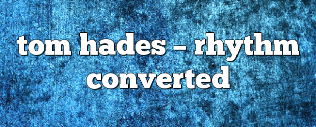 Airs on August 11, 2017 at 10:00AM #THRC you may also like: Rhythm Converted with TOM HADES in the mix tom hades – Rhythm Converted tom hades – Rhythm Converted