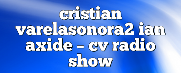 Airs on January 5, 2018 at 04:00PM Fridays at 4pm EST you may also like: ian axide cristian varela – CV Radio Show cristian varela ian axide – CV Radio […]