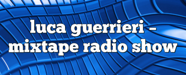 Airs on July 16, 2018 at 02:00PM Mixtape Radio Show – Your Weekly Dose of House Music. Mondays at 2pm you may also like: Luca Guerrieri – Mixtape Radio Show […]