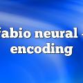 Fabio Neural – Encoding