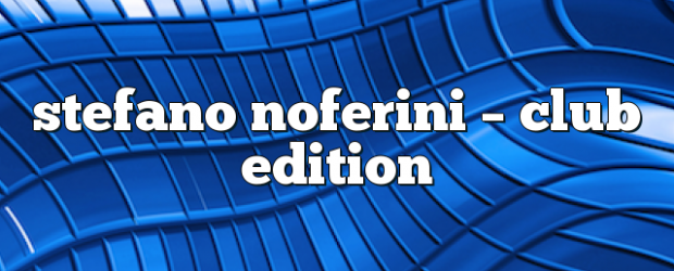 Airs on June 29, 2020 at 01:00PM Stefano Noferini Presents Club Edition